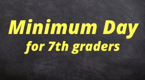 MINIMUM DAY FOR 7TH GRADERS